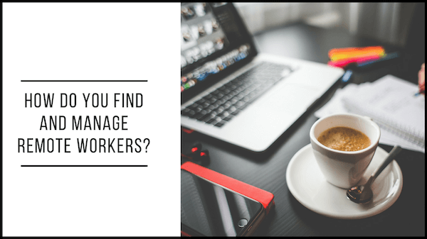 How do you find and manage remote workers?